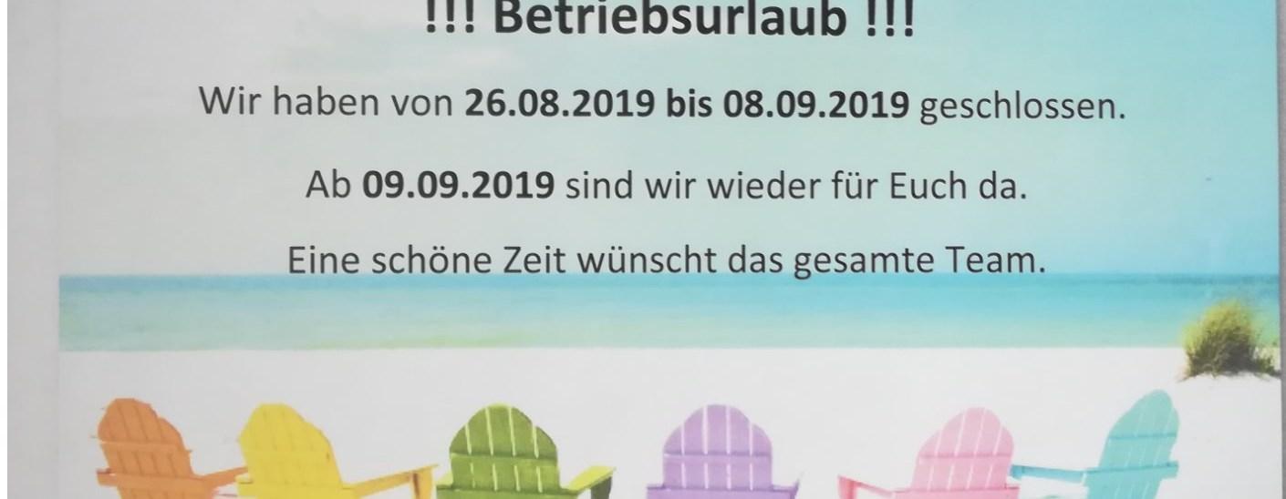 Betriebsurlaub von 26.08. bis 08.09.2019
