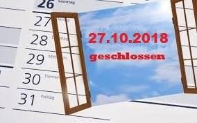 Fenstertag 27.10.2018 geschlossen ...