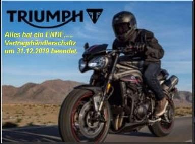 TRIUMPH,... Alles hat einmal ein Ende....Vertragshändlerschaft für TRIUMPH zum 31.12.2019 beendet. <<< TOPNEWS