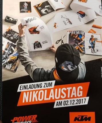KTM Nikolaustag 2017 Alle Jahre wieder!! Wir veranstalten am SA 02.12.2017 von 09.00 - 16.00 Uhr den KTM Nikolaustag.  Highlights: * KTM PowerWear... Weiter >>
