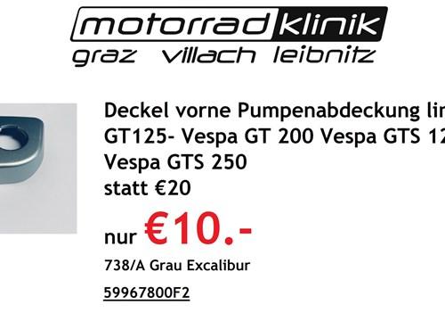 Deckel vorne Pumpenabdeckung links VESPA - Vespa GT 125 VESPA - Vespa GT 200 VESPA - Vespa GTS 125 VESPA - Vespa GTS 250 statt €20 nur €10.- 738/A Grau Excalibur
